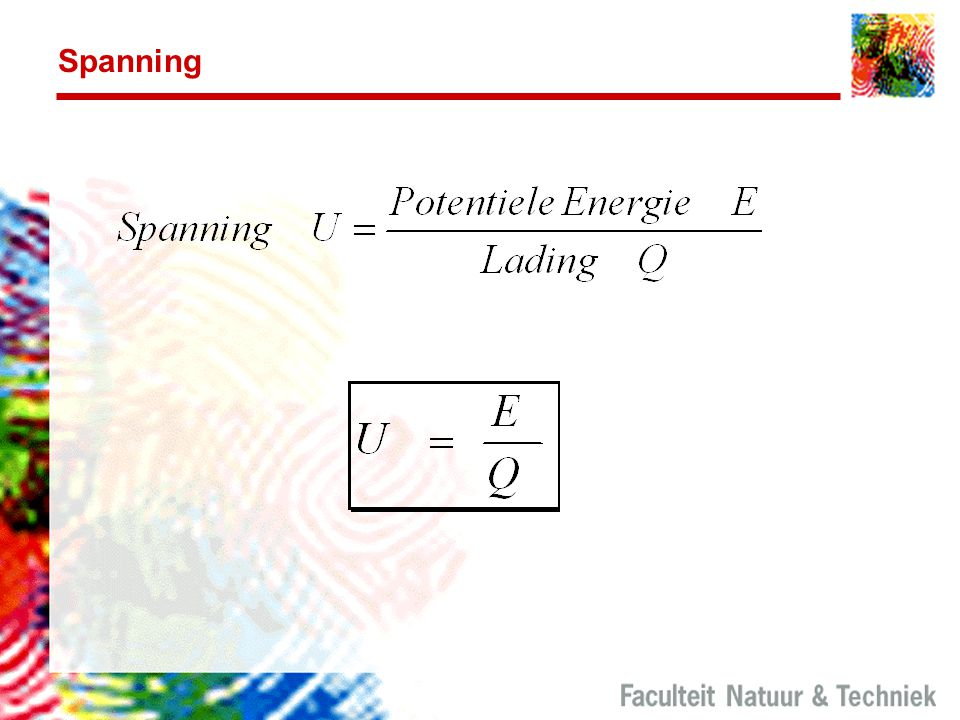 Spanning Eenheden van elektrische spanning kunnen aangeduid worden als: Volt [V], [J/(A.sec)], [W/A]